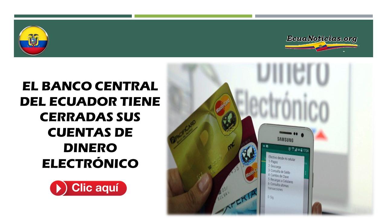 EL BANCO CENTRAL DEL ECUADOR TIENE CERRADAS SUS CUENTAS DE DINERO ELECTRÓNICO 3