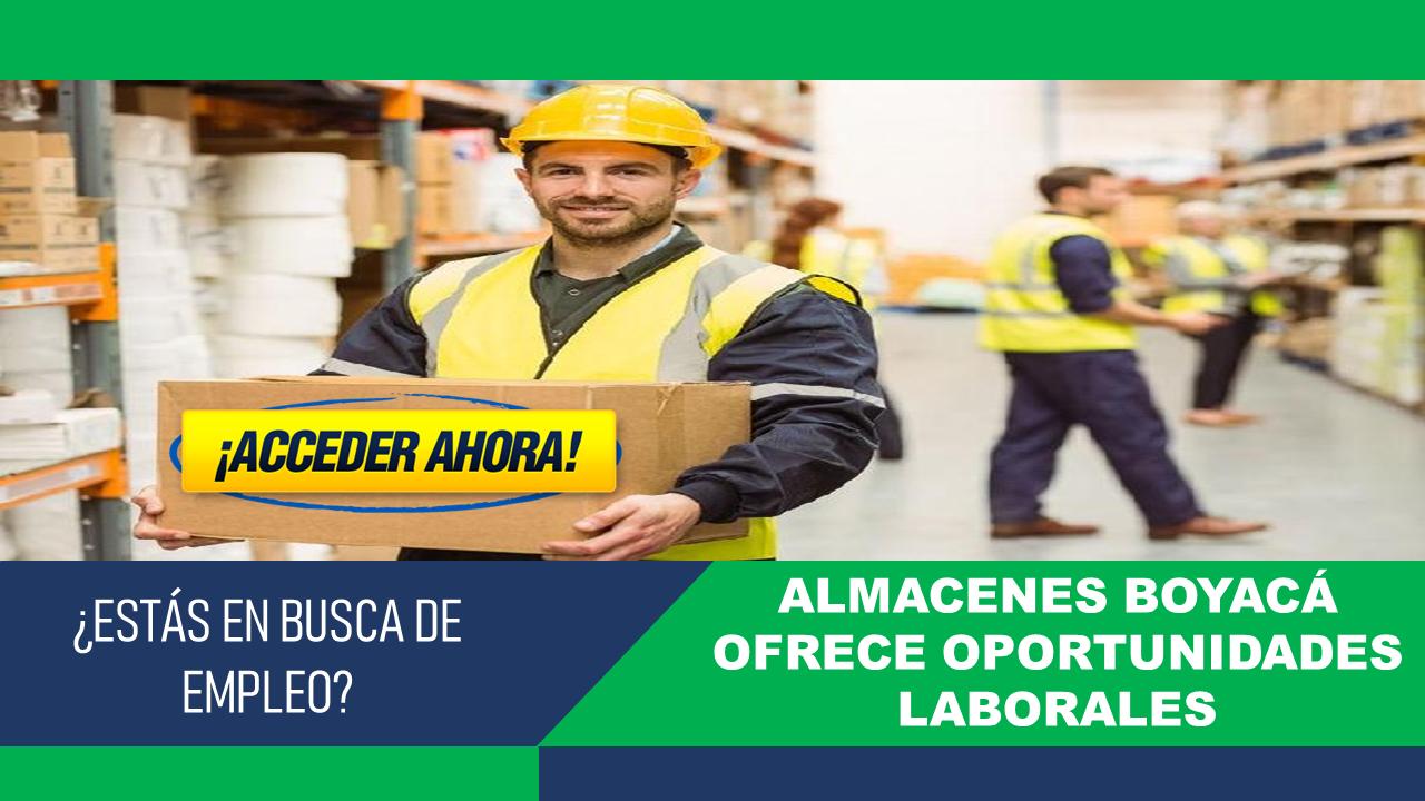 Almacenes Boyacá ofrece oportunidades laborales 4