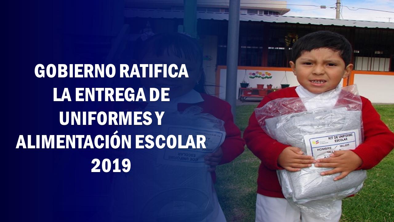 Gobierno ratifica la entrega de Uniformes y alimentación escolar 2019.