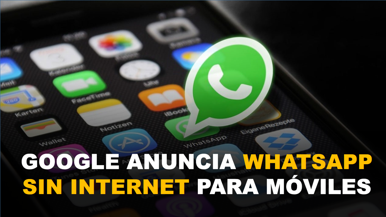 Google anuncia Whatsapp sin internet para móviles 4