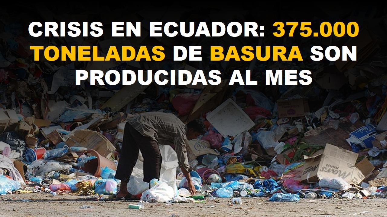 Crisis en Ecuador: 375.000 toneladas de basura son producidas al mes 1