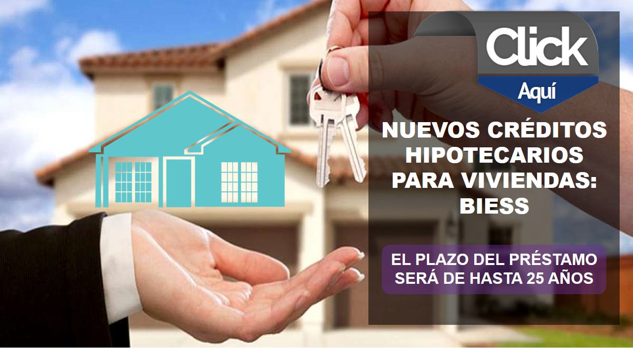 Nuevos créditos hipotecarios para viviendas: Biess 1