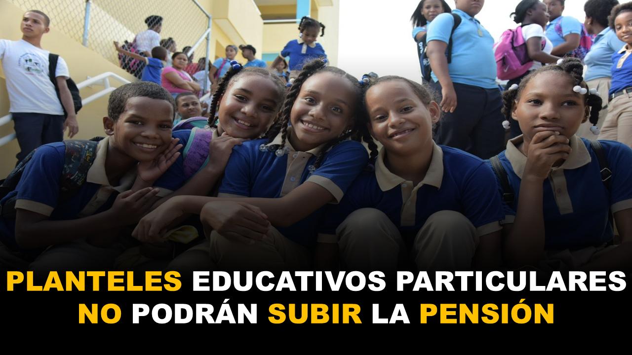 Planteles Educativos particulares no podrán subir la pensión 1