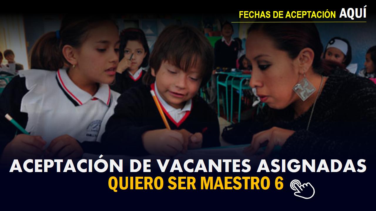 Aceptación de vacantes asignadas:Quiero ser Maestro 6