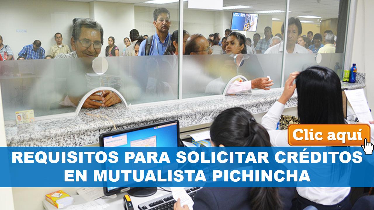 Requisitos para solicitar Créditos en Mutualista Pichincha