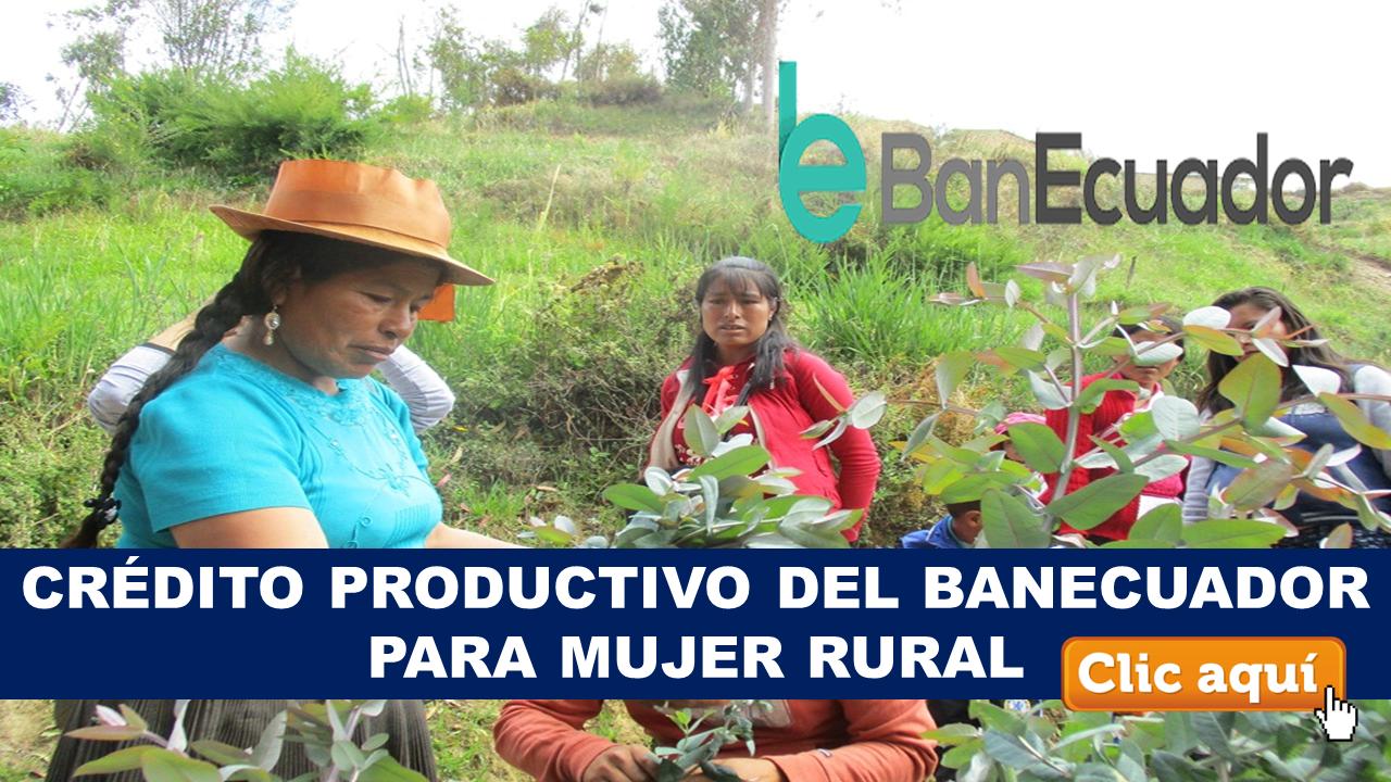 Crédito productivo del BanEcuador para mujer rural