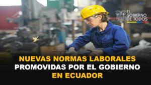 Nuevas normas laborales promovidas por el gobierno en Ecuador