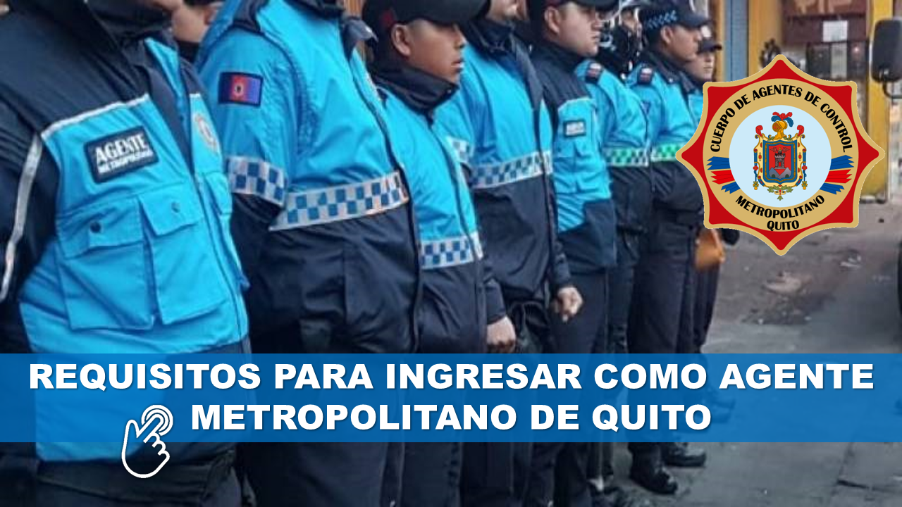 Requisitos para ingresar como Agente Metropolitano de Quito